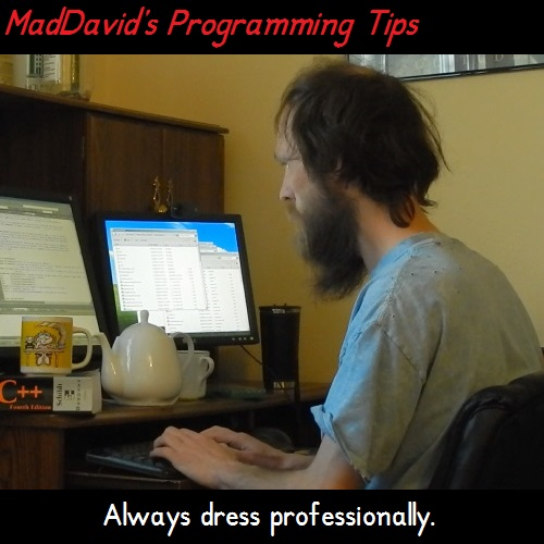 MadDavid's Programming Tips - Always dress professionally.